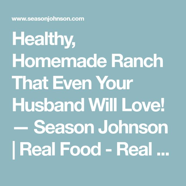 Healthy, Homemade Ranch That Even Your Husband Will Love! — Season Johnson | Real Food - Real Health - Real Life