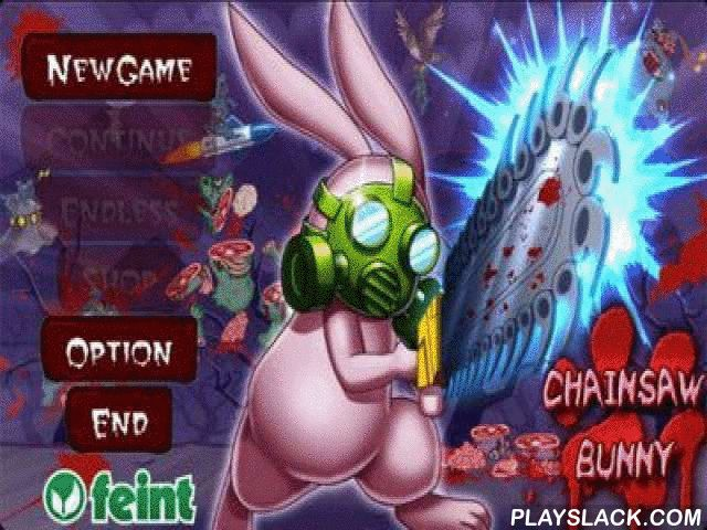 Chainsaw Bunny  Android Game - playslack.com , Chainsaw Bunny - continues the champion contents of blood-filled passageways joyful tree colleagues.  You will compete for a leporid, who were  in very strenuous state...  In the wood there s a deradful outbreak, beasts turned into deradful undeads and you as the fearless have to safeguard the wood and the fled  beasts from this penetration.  Having armed with a gas covering and a sound petrolsaw, you will separate and separate to parts…