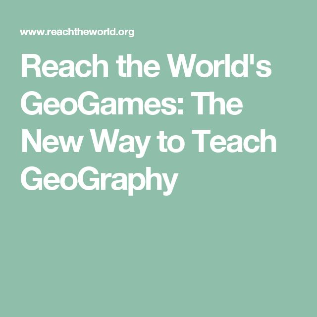 Reach the World's GeoGames: The New Way to Teach GeoGraphy