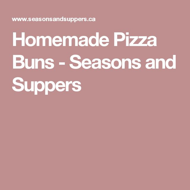 Homemade Pizza Buns - Seasons and Suppers