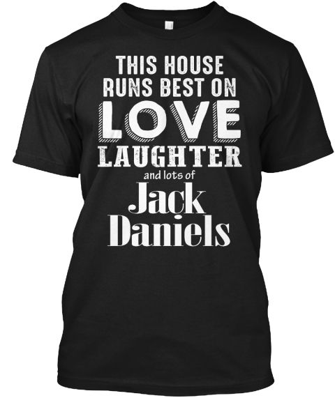 This House Runs Best On Love Laughter And Lots Of Jack Daniels Black T-Shirt Front