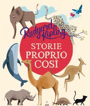 STORIE PROPRIO COSÌ di Rudyard Kipling, illustrazioni di Sébastien Pelon Dall'autore del Libro della giungla, 12 buffi racconti sugli animali e sull'origine del mondo. Età indicativa: dai 5 anni.