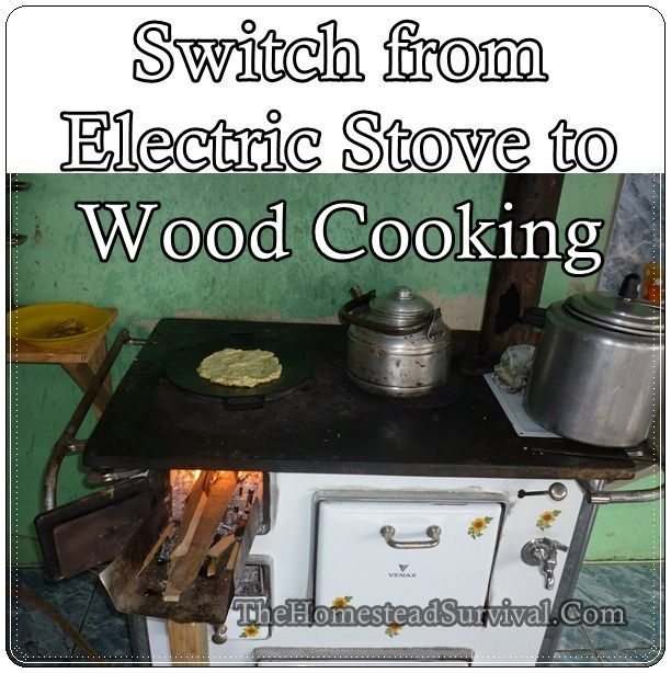 Switch from Electric Stove to Wood Cooking Homesteading  - The Homestead Survival .Com