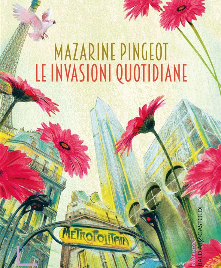 Dal 13 maggio in libreria Le invasioni quotidiane di Mazarine Pingeot... #BaldinieCastoldi