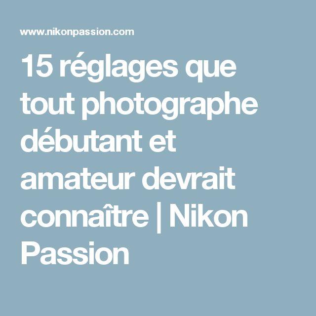 15 réglages que tout photographe débutant et amateur devrait connaître   Nikon Passion