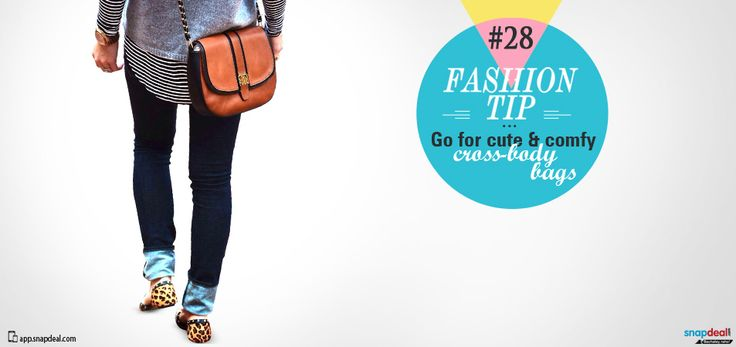 Fashion Tip #28: Go for cute & comfy cross-body bags   Cross-body bags are typically worn across the body and are small and structured. They keep your hands-free for outdoorsy fun while being easy on your pocket. Team your cross-body bag with shorts and plaid shirt for the college-girl vibe. Team chic cross body bags with a floral dress for a brunch date. For a night-out wear your cross-body over your little black dress. Add a zing with cross-body bags with cross-linked chains as straps.