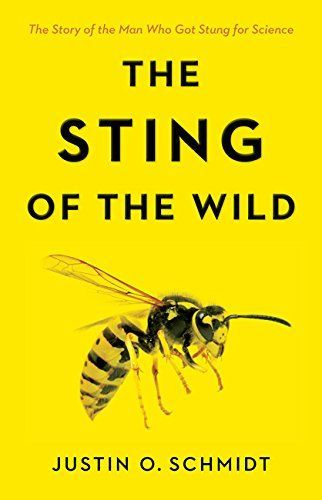 The Sting of the Wild by Justin O. Schmidt - Includes the complete Schmidt Sting Pain Index, which features numerical rankings and vivid descriptions of just how painful various stings really are. (Dick Smith Library, General Stacks, QL434.45 .S36 2016)