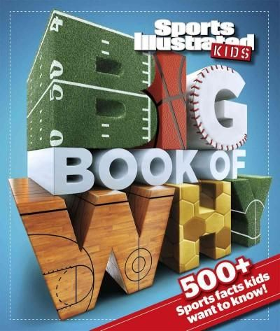 Sports Illustrated Kids Big Book of Why: 500+ Sports Facts Kids Want to Know!
