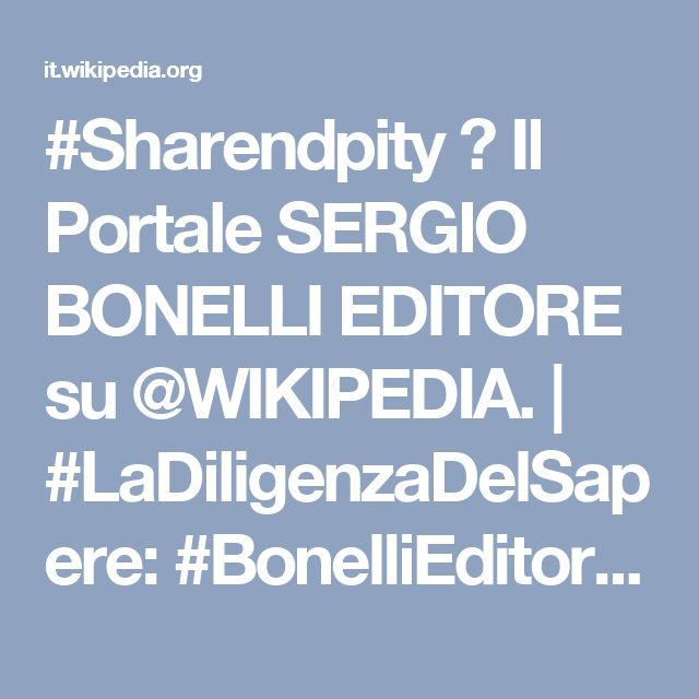 #Sharendpity ► Il Portale SERGIO BONELLI EDITORE su @WIKIPEDIA. | #LaDiligenzaDelSapere: #BonelliEditore in #Wikipedia. #Fumetto, #avventura, #mistero, #orrore, #storia, #arte; #entertainment, #comics.