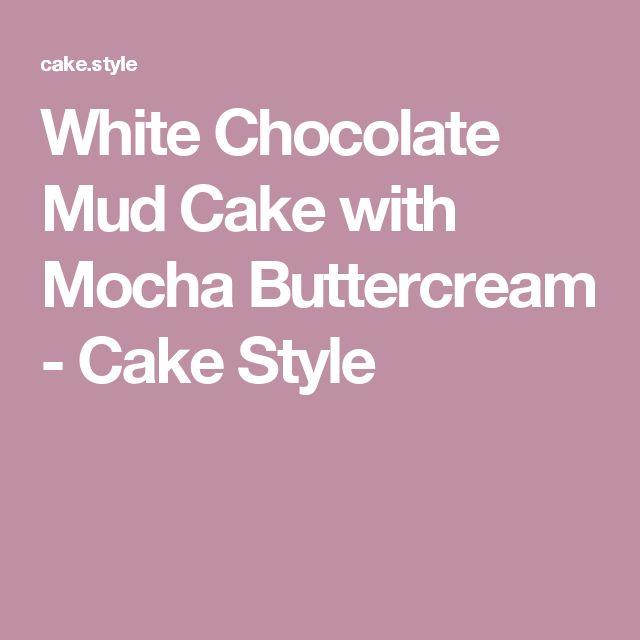 White Chocolate Mud Cake with Mocha Buttercream - Cake Style