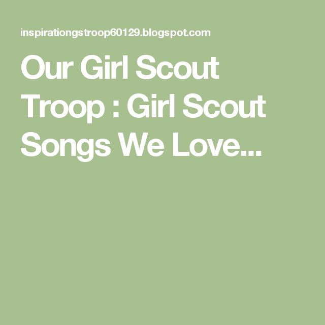 Our Girl Scout Troop : Girl Scout Songs We Love...