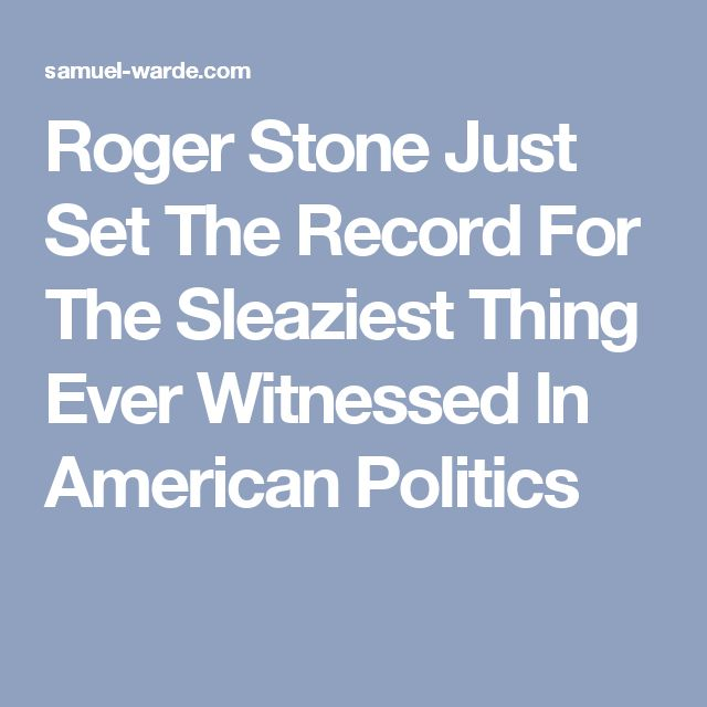 Roger Stone Just Set The Record For The Sleaziest Thing Ever Witnessed In American Politics