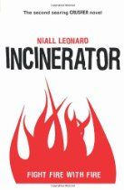 Incinerator (Finn Maguire) By Niall Leonard - As the owner/manager of a gym, life for Finn Maguire is mercifully quieter after the murderous events of CRUSHER. But when his business partner Delroy is targeted by vicious loan sharks, and Finn's trusted lawyer Nicky apparently absconds with all of his money, he is dragged back into the murky criminality of the London underworld.  Dark secrets run deep here