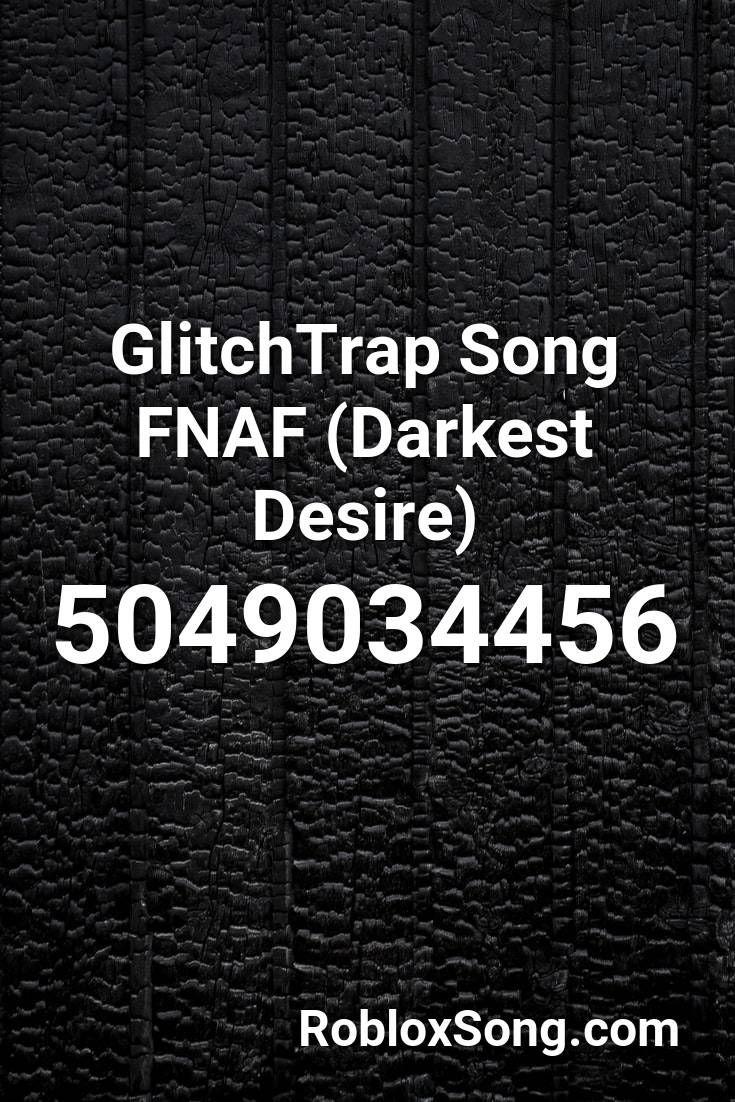Glitchtrap Song Fnaf (darkest Desire) Roblox ID Roblox