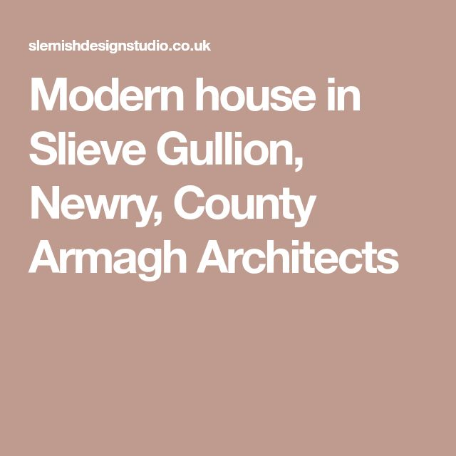 Modern house in Slieve Gullion, Newry, County Armagh Architects