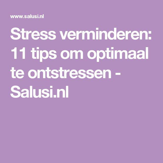 Stress verminderen: 11 tips om optimaal te ontstressen - Salusi.nl