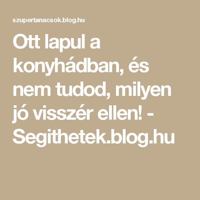 Ott lapul a konyhádban, és nem tudod, milyen jó visszér ellen! - Segithetek.blog.hu