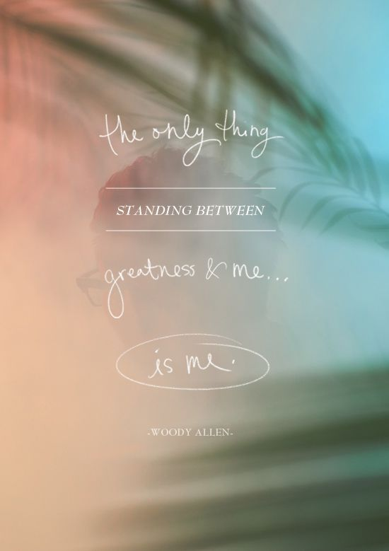 """the only thing standing between greatness & me...is me"" -woody allenThoughts, Woodyallen, Things Stands, Wisdom, Woody Allen, Living, Vision Boards, Inspiration Quotes, A Quotes"