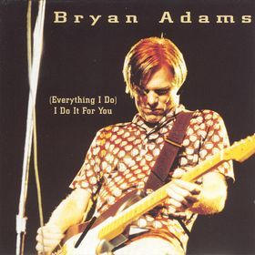 Bryan Adams ~ (Everything I Do) I Do It For You
