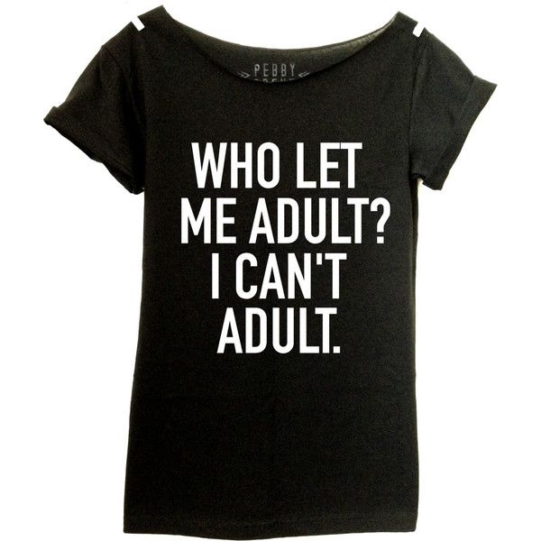Who Let Me Adult I Can't Adult Boyfriend Tee Hipster Shirt (Women Teen... (46 CAD) ❤ liked on Polyvore featuring tops, t-shirts, shirts, black, women's clothing, holiday tees, black shirt, henley shirt, holiday shirts and boyfriend tee