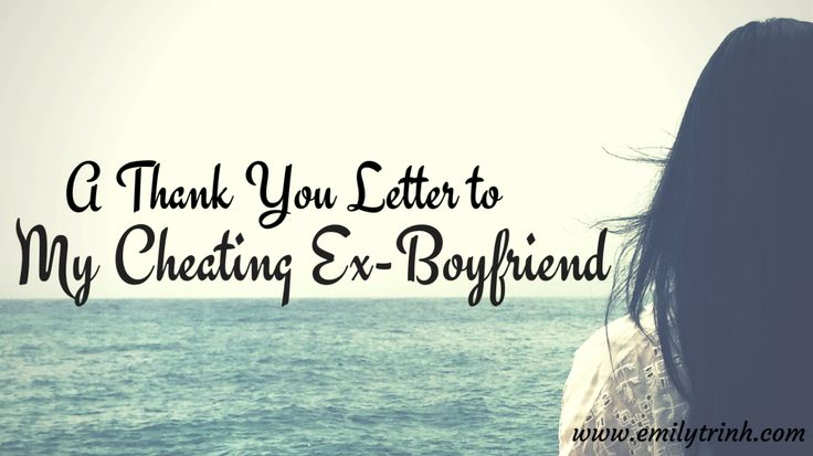 A Thank You Letter To My Cheating ExBoyfriend Relationships