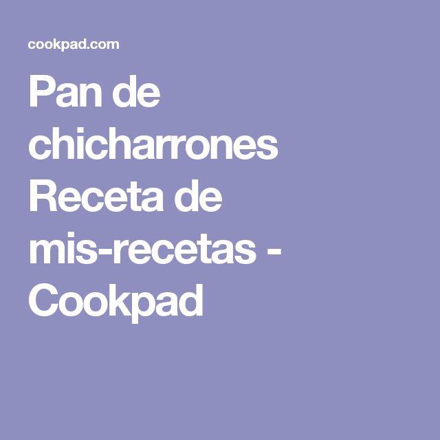 Pan de chicharrones Receta de mis-recetas - Cookpad