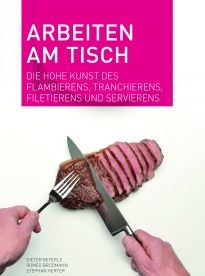 Arbeiten am Tisch - Flambieren, Filetieren, Tranchieren - Tom´s Kochbuch Blog