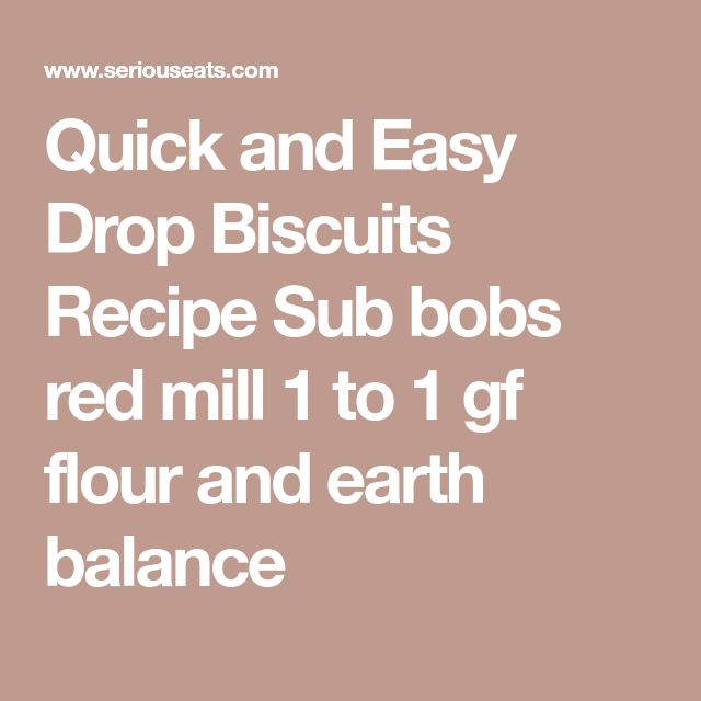 Quick and Easy Drop Biscuits Recipe Sub bobs red mill 1 to 1 gf flour and earth balance