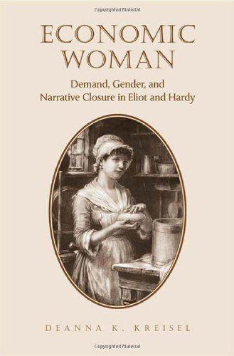 Economic woman : demand, gender, and narrative closure in Eliot and Hardy / Deanna K. Kreisel. Toronto ; Buffalo : University of Toronto Press, 2012. http://kmelot.biblioteca.udc.es/record=b1524282~S1*gag