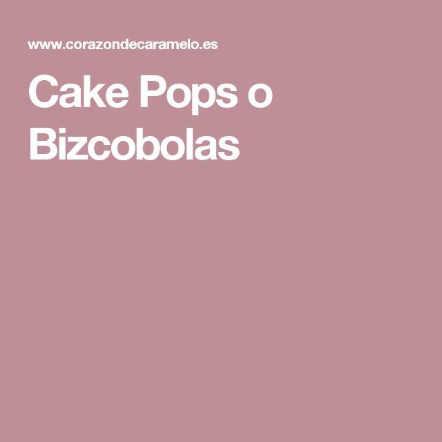 Cake Pops o Bizcobolas