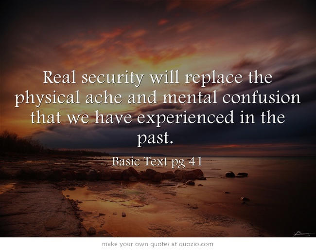 Real security will replace the physical ache and mental confusion that we have experienced in the past.