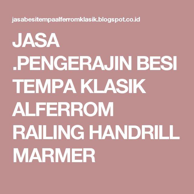 JASA .PENGERAJIN BESI TEMPA KLASIK ALFERROM RAILING HANDRILL MARMER