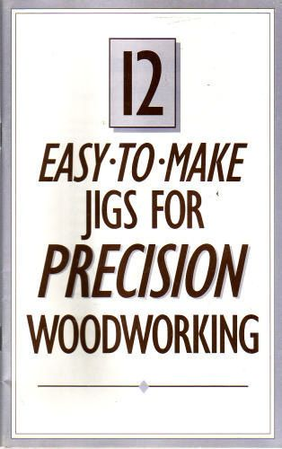 Easy to Make Jigs for Precision Woodworking pamphlet