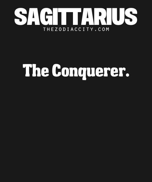 Sagittarius: The Conquerer.