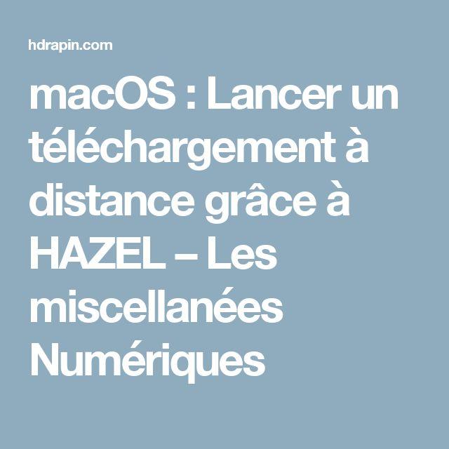 macOS : Lancer un téléchargement à distance grâce à HAZEL – Les miscellanées Numériques