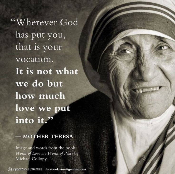 """St. Mother Teresa - """"...It is not what we do but how much love we put into it."""""""