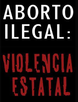 ... Aborto ilegal: violencia estatal.