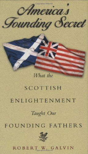 America's Founding Secret: What the Scottish Enlightenment Taught Our Founding Fathers by Robert W. Galvin http://www.amazon.com/dp/0742522806/ref=cm_sw_r_pi_dp_YOVfub0V5AQ2N
