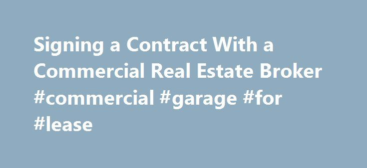 Signing a Contract With a Commercial Real Estate Broker #commercial #garage #for #lease http://commercial.remmont.com/signing-a-contract-with-a-commercial-real-estate-broker-commercial-garage-for-lease/  #commercial property brokers # Signing a Contract W
