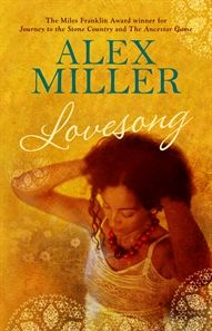 Lovesong by Alex Miller. Working our way through Alex's back catalogue is like mining for gold!  RAF v.6 no.5 : http://reviewofaustralianfiction.com/issues/volume-6-issue-5/