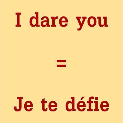 I dare you - Je te défie .