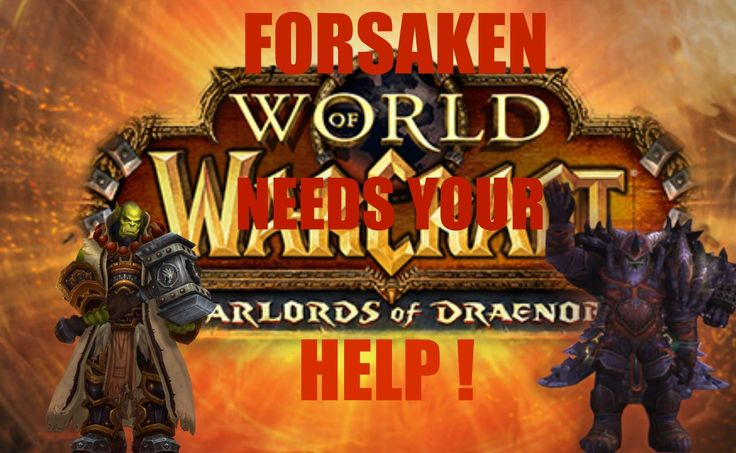 Forsaken NEEDS your HELP with new Content ! World of Warcraft Warlords o...