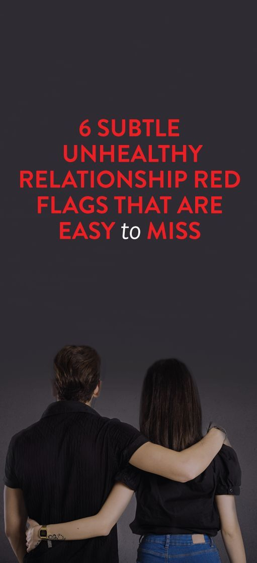 6 Subtle Unhealthy Relationship Red Flags That Are Easy To Miss