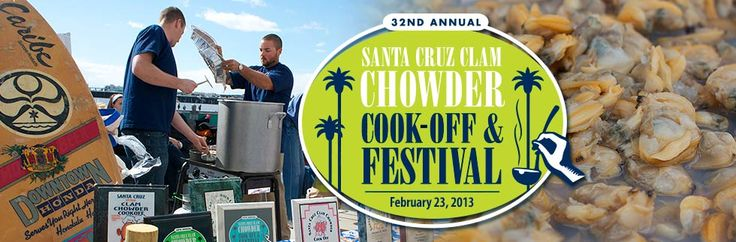 Santa Cruz Clam Chowder Cook Off  Date: February 23, 2013  Time: 10am - 4pm, Tasting starts at 1pm
