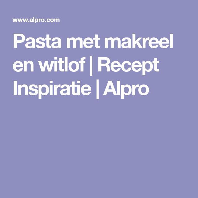 Pasta met makreel en witlof | Recept Inspiratie | Alpro