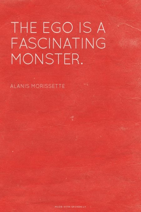 The ego is a fascinating monster.