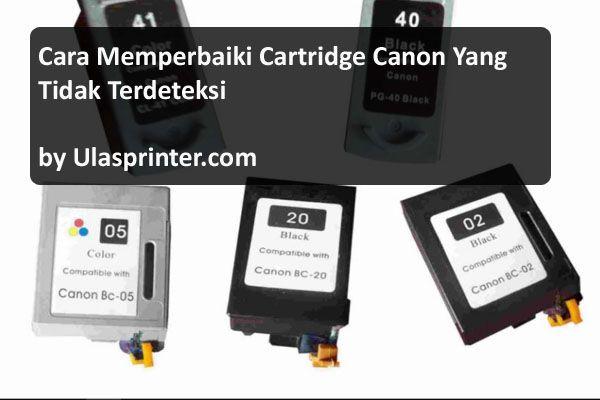 [AMPUH] Cara Memperbaiki Cartridge Canon Tidak Terdeteksi