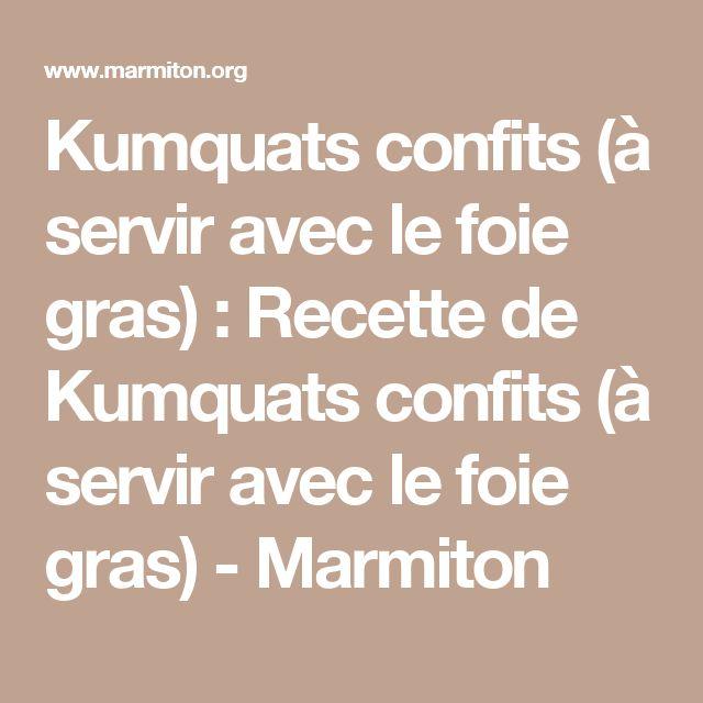 Kumquats confits (à servir avec le foie gras) : Recette de Kumquats confits (à servir avec le foie gras) - Marmiton