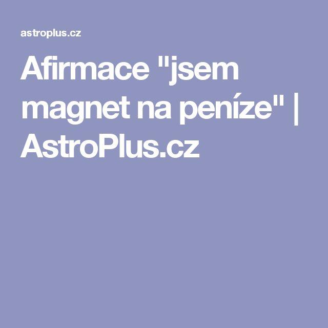 """Afirmace """"jsem magnet na peníze""""   AstroPlus.cz"""