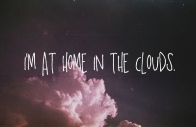 I'm at home in the clouds.
